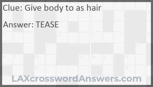 Give body to as hair Answer